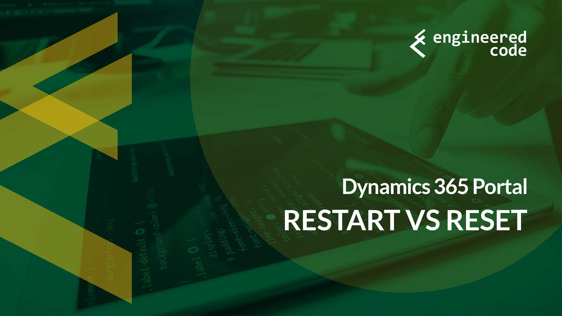 Dynamics 365 Portal: Restart vs Reset - Microsoft Dynamics 365 Community