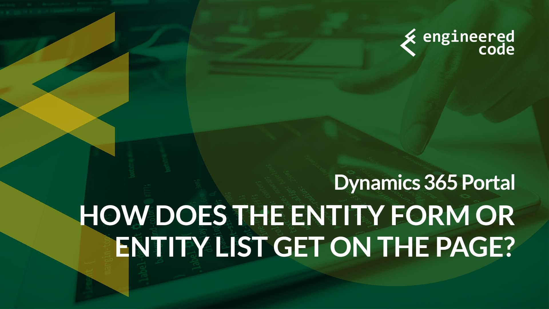 Engineered Code - Blog - Dynamics 365 Portal: How Does the Entity