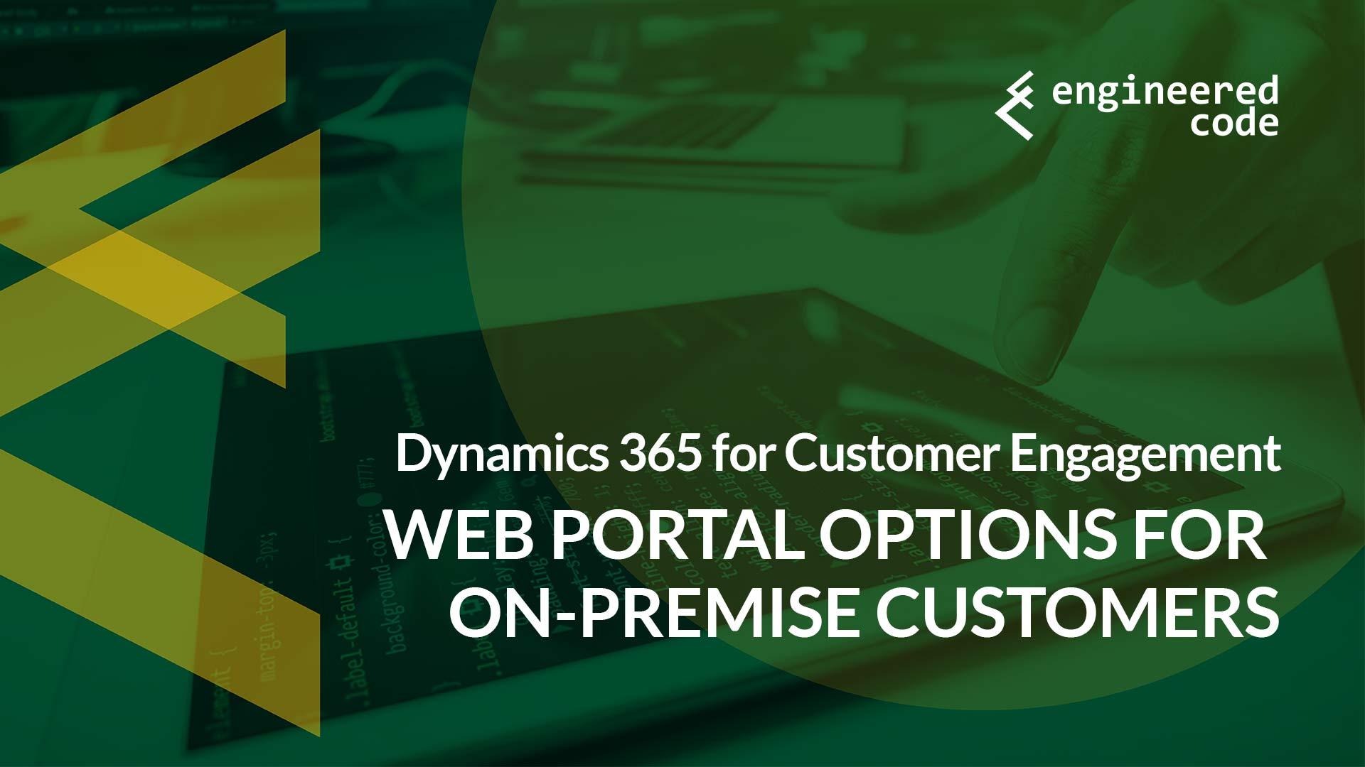 Engineered Code - Blog - Portal Options for Dynamics 365 On-Premise